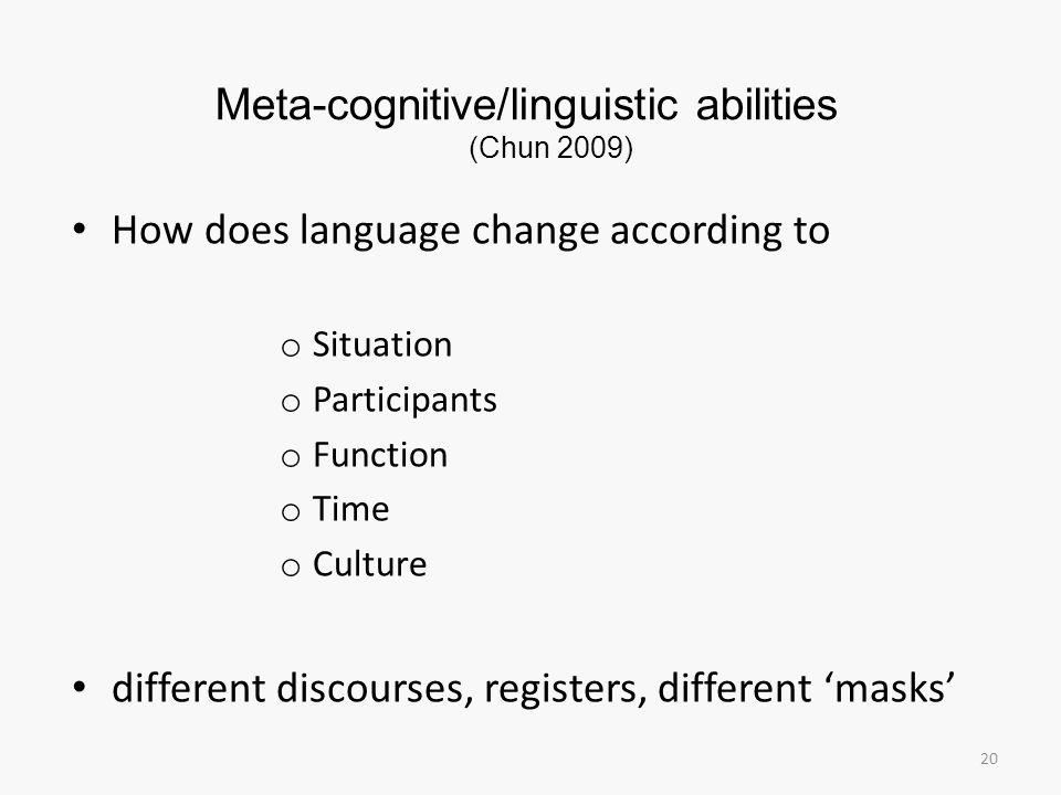 Meta-cognitive/linguistic abilities (Chun 2009)