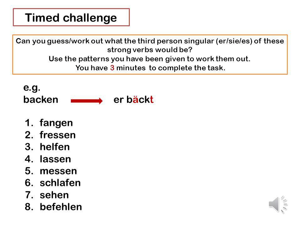 Timed challenge e.g. backen er bäckt fangen fressen helfen lassen