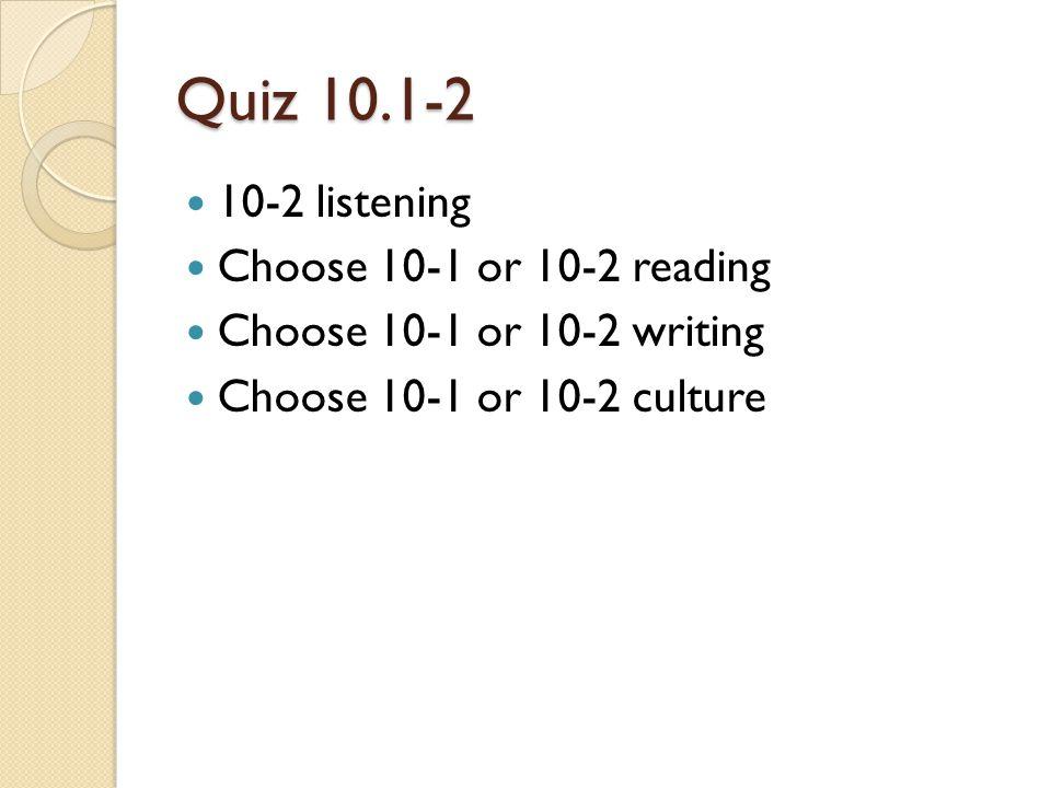 Quiz 10.1-2 10-2 listening Choose 10-1 or 10-2 reading