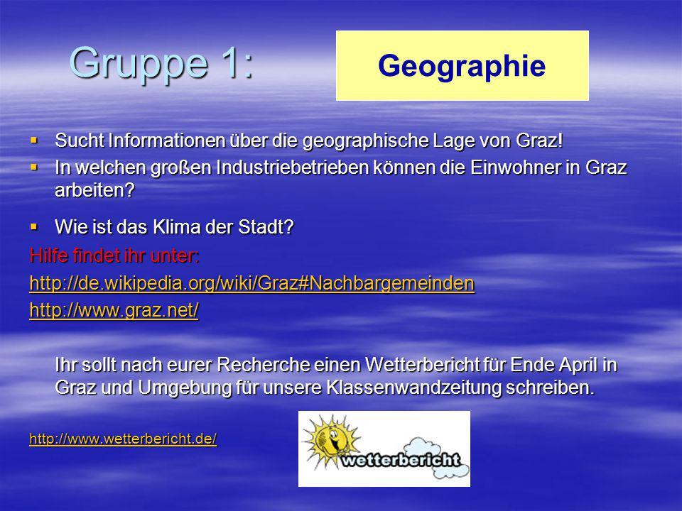 Gruppe 1: Geographie. Sucht Informationen über die geographische Lage von Graz!
