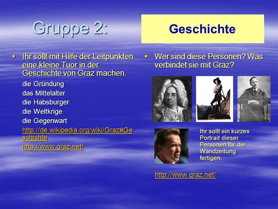 Gruppe 2: Geschichte. Ihr sollt mit Hilfe der Leitpunkten eine kleine Tuor in der Geschichte von Graz machen.