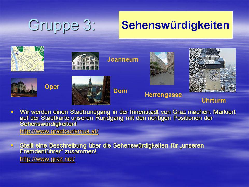 Gruppe 3: Sehenswürdigkeiten Joanneum Oper Dom Herrengasse Uhrturm