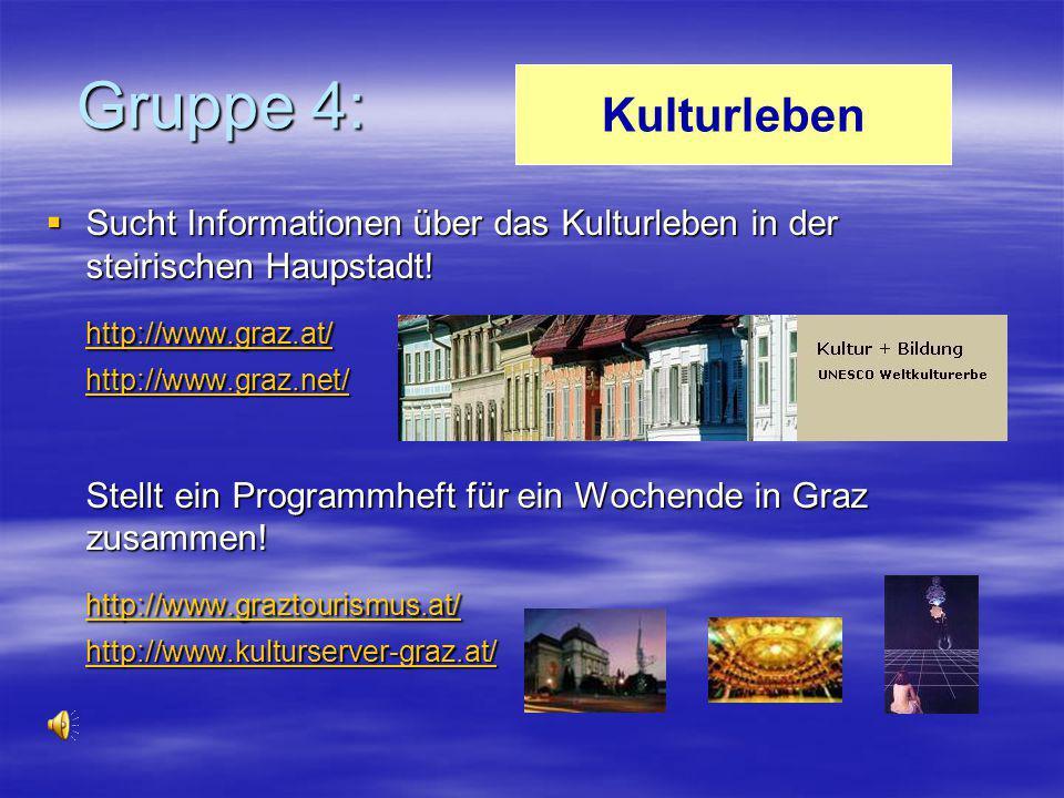 Gruppe 4: Kulturleben http://www.graz.at/ http://www.graztourismus.at/