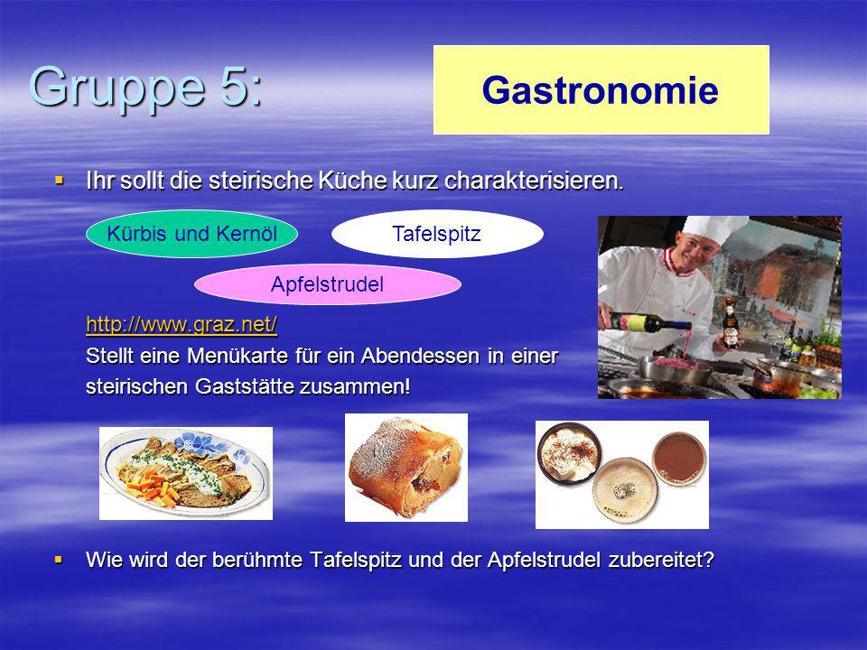 Gruppe 5: Gastronomie. Ihr sollt die steirische Küche kurz charakterisieren. http://www.graz.net/