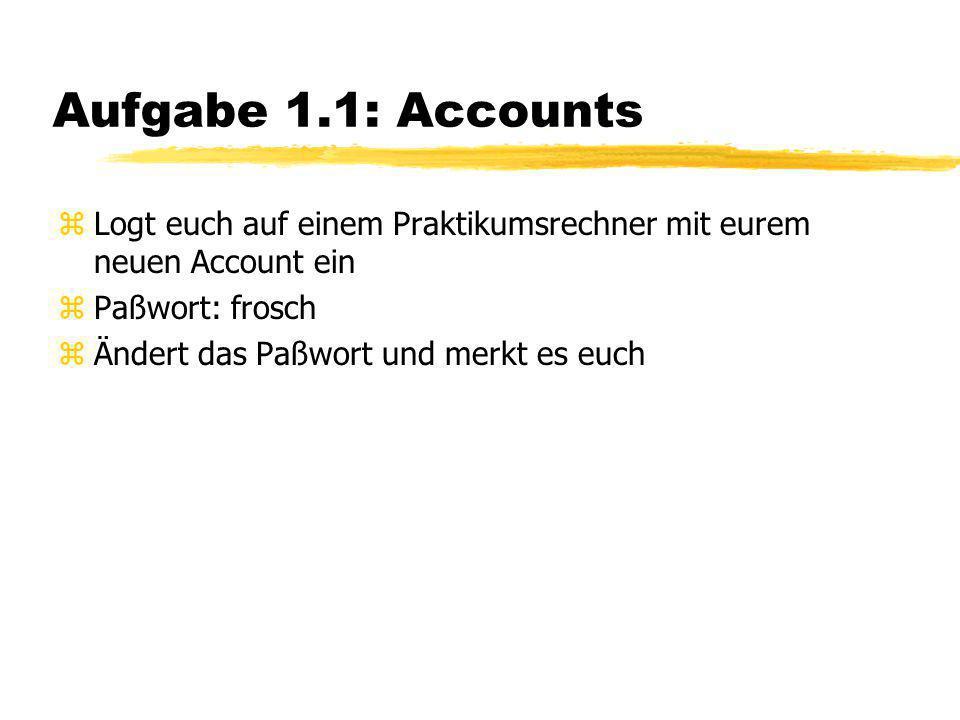 Aufgabe 1.1: Accounts Logt euch auf einem Praktikumsrechner mit eurem neuen Account ein. Paßwort: frosch.