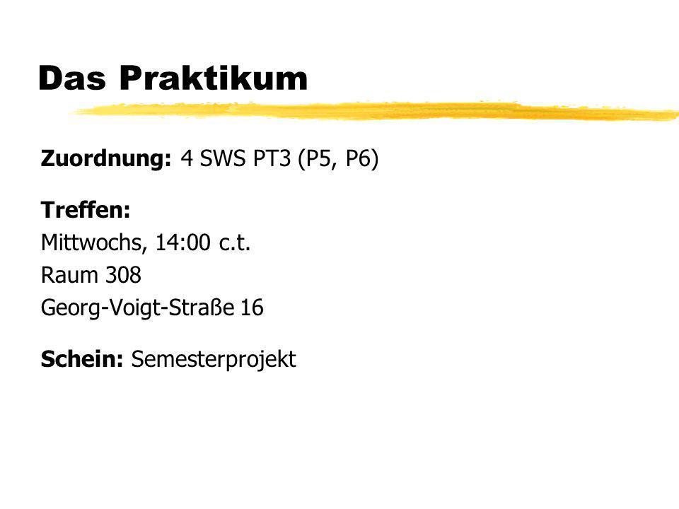 Das Praktikum Zuordnung: 4 SWS PT3 (P5, P6) Treffen:
