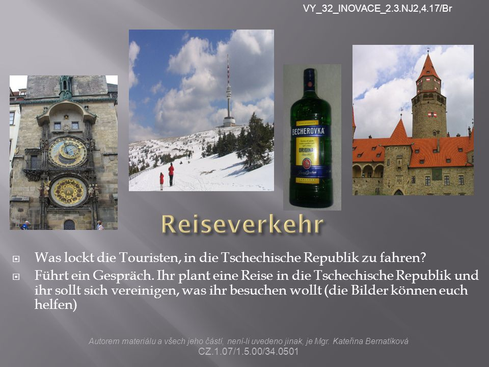 VY_32_INOVACE_2.3.NJ2,4.17/Br Reiseverkehr. Was lockt die Touristen, in die Tschechische Republik zu fahren