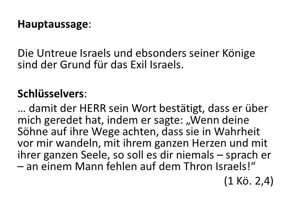 Hauptaussage: Die Untreue Israels und ebsonders seiner Könige sind der Grund für das Exil Israels.