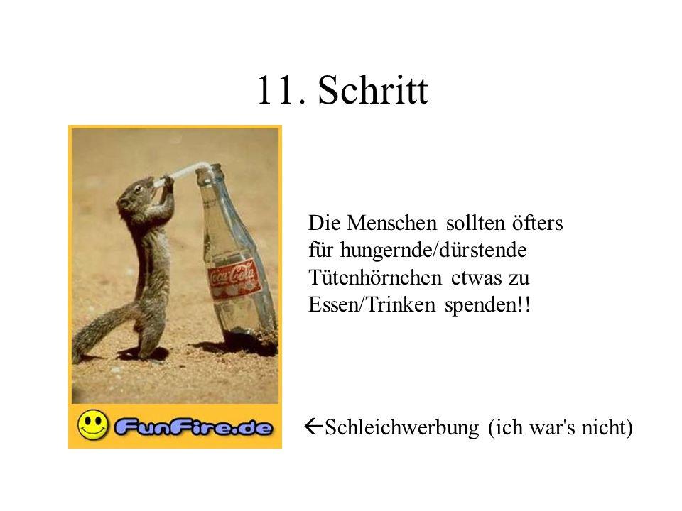11. Schritt Die Menschen sollten öfters für hungernde/dürstende Tütenhörnchen etwas zu Essen/Trinken spenden!!