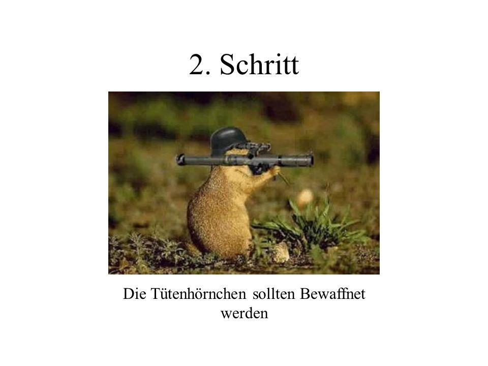 Die Tütenhörnchen sollten Bewaffnet werden