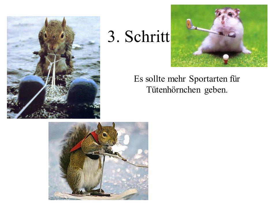 Es sollte mehr Sportarten für Tütenhörnchen geben.