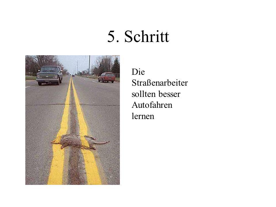 5. Schritt Die Straßenarbeiter sollten besser Autofahren lernen