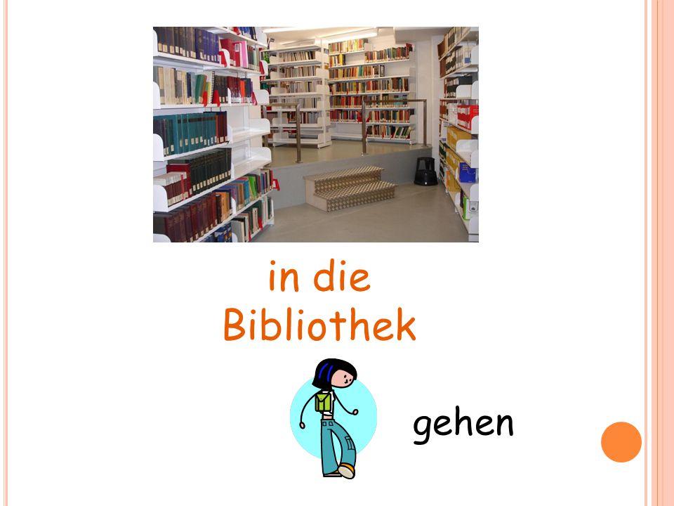 in die Bibliothek… gehen