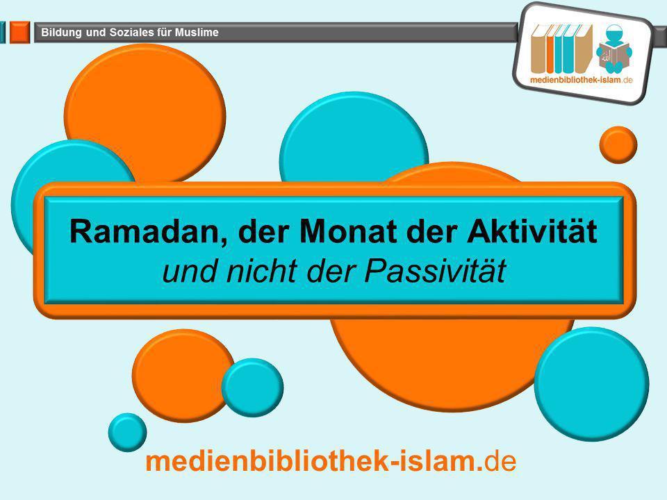 Ramadan, der Monat der Aktivität und nicht der Passivität