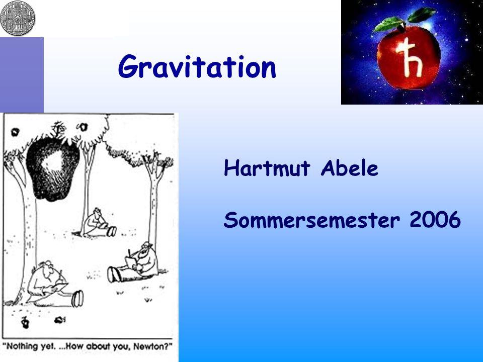 Gravitation Hartmut Abele Sommersemester 2006