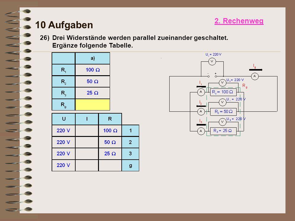 2. Rechenweg 10 Aufgaben. 26) Drei Widerstände werden parallel zueinander geschaltet.