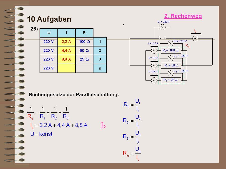 2. Rechenweg 10 Aufgaben 26) Rechengesetze der Parallelschaltung: