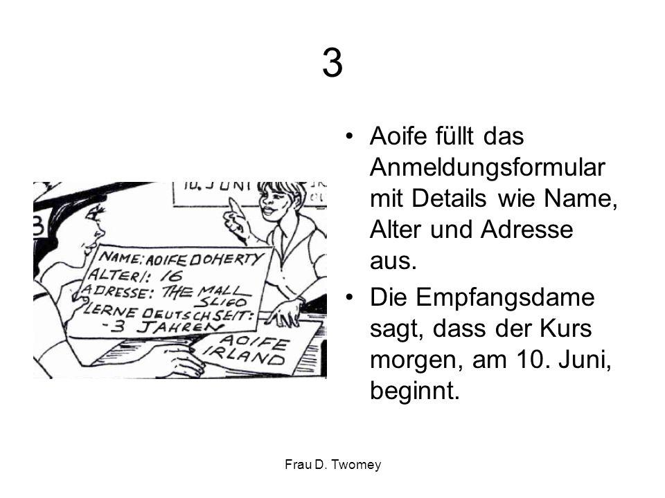 3 Aoife füllt das Anmeldungsformular mit Details wie Name, Alter und Adresse aus. Die Empfangsdame sagt, dass der Kurs morgen, am 10. Juni, beginnt.