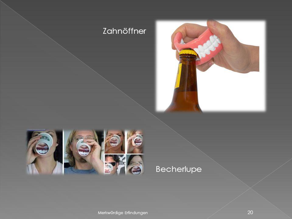 Zahnöffner Becherlupe Merkwürdige Erfindungen