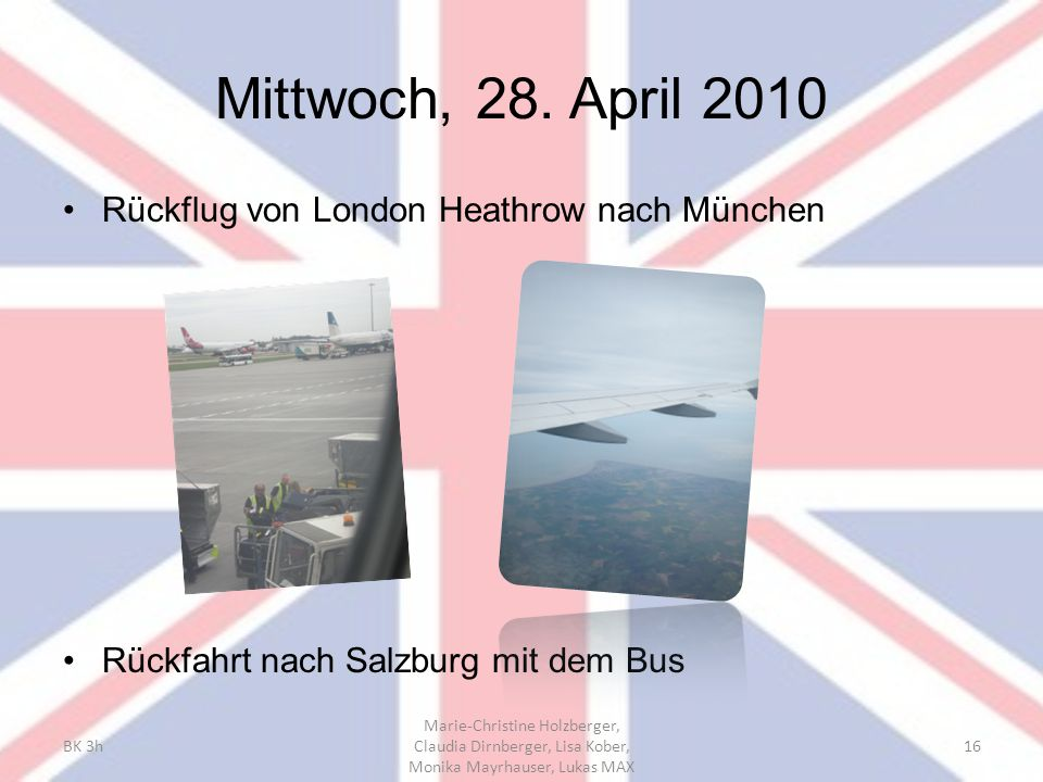 Mittwoch, 28. April 2010 Rückflug von London Heathrow nach München