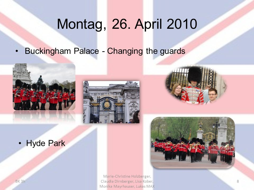 Montag, 26. April 2010 Buckingham Palace - Changing the guards