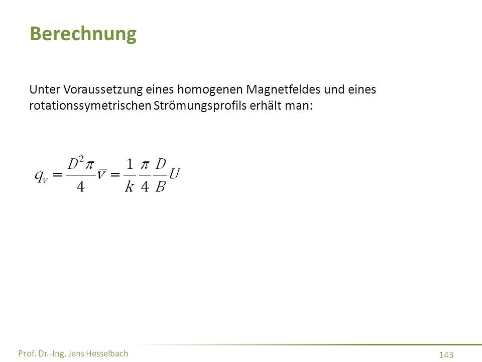 Berechnung Unter Voraussetzung eines homogenen Magnetfeldes und eines rotationssymetrischen Strömungsprofils erhält man:
