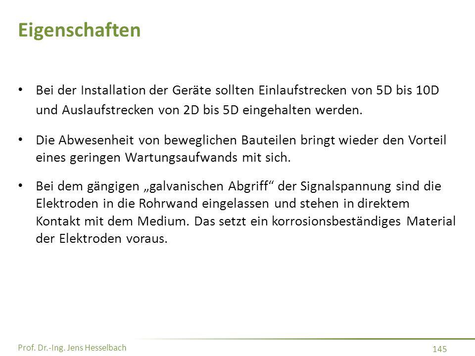 Eigenschaften Bei der Installation der Geräte sollten Einlaufstrecken von 5D bis 10D und Auslaufstrecken von 2D bis 5D eingehalten werden.