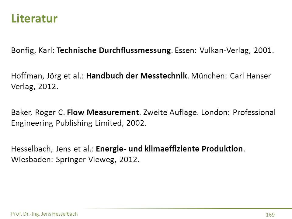 Literatur Bonfig, Karl: Technische Durchflussmessung. Essen: Vulkan-Verlag, 2001.