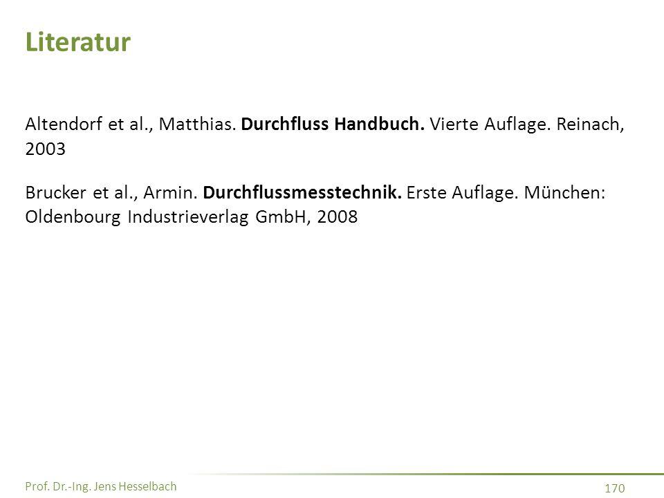 Literatur Altendorf et al., Matthias. Durchfluss Handbuch. Vierte Auflage. Reinach, 2003.