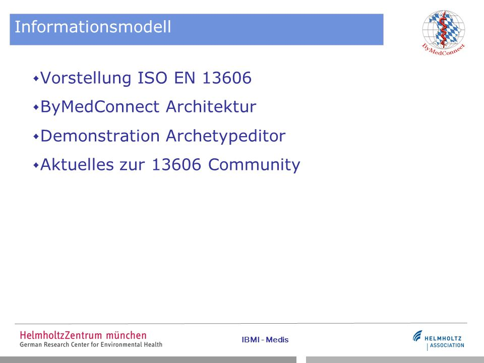 Informationsmodell Vorstellung ISO EN 13606. ByMedConnect Architektur. Demonstration Archetypeditor.