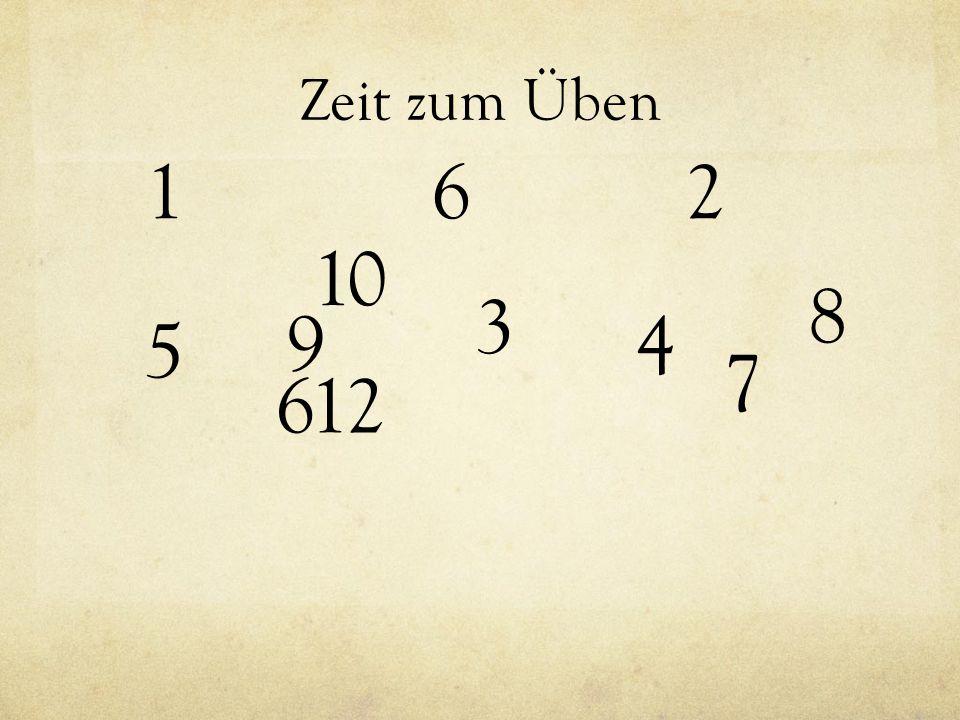 Zeit zum Üben 1. 6. 2. 10. 8. 3. 9. 4. 5. 7. 612.