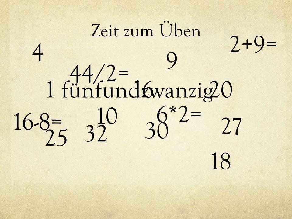 2+9= 4 9 44/2= 1 fünfundzwanzig 16 20 10 6*2= 16-8= 27 30 32 25 18