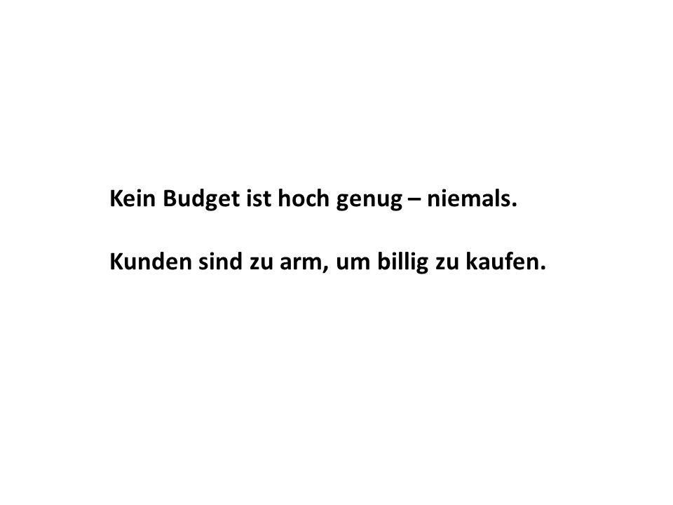 Kein Budget ist hoch genug – niemals.
