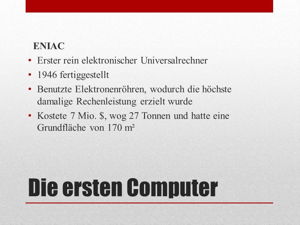 Die ersten Computer ENIAC Erster rein elektronischer Universalrechner