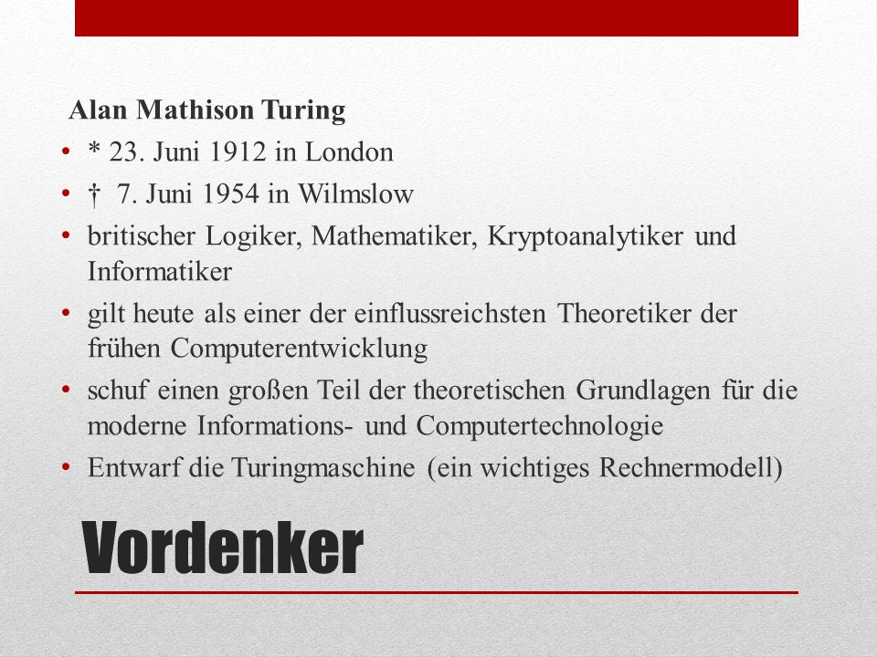 Vordenker Alan Mathison Turing * 23. Juni 1912 in London