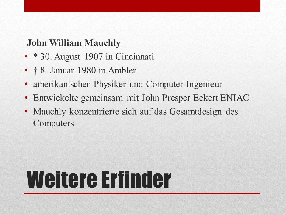 Weitere Erfinder John William Mauchly * 30. August 1907 in Cincinnati