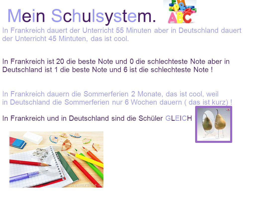 Mein Schulsystem. In Frankreich dauert der Unterricht 55 Minuten aber in Deutschland dauert der Unterricht 45 Mintuten, das ist cool.