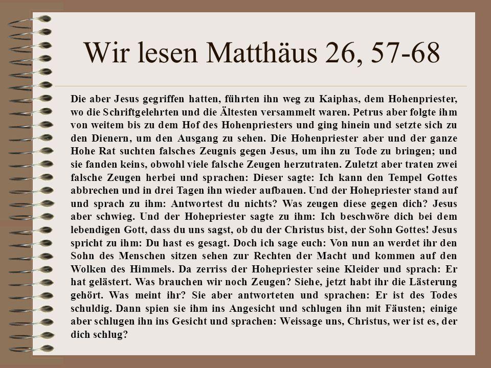 Wir lesen Matthäus 26, 57-68