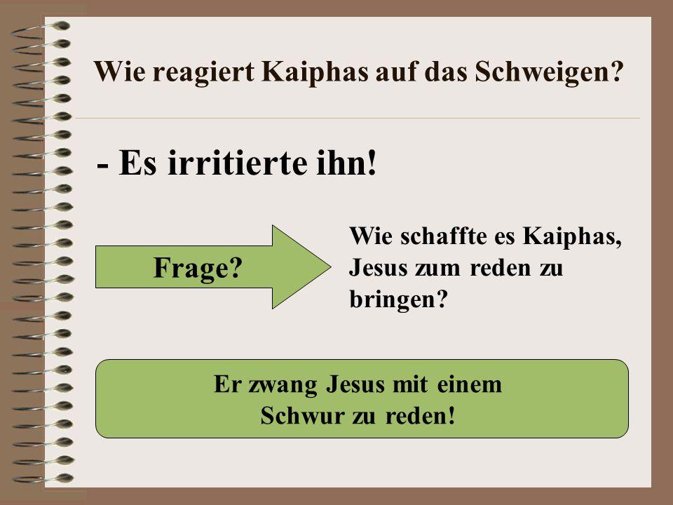 Wie reagiert Kaiphas auf das Schweigen
