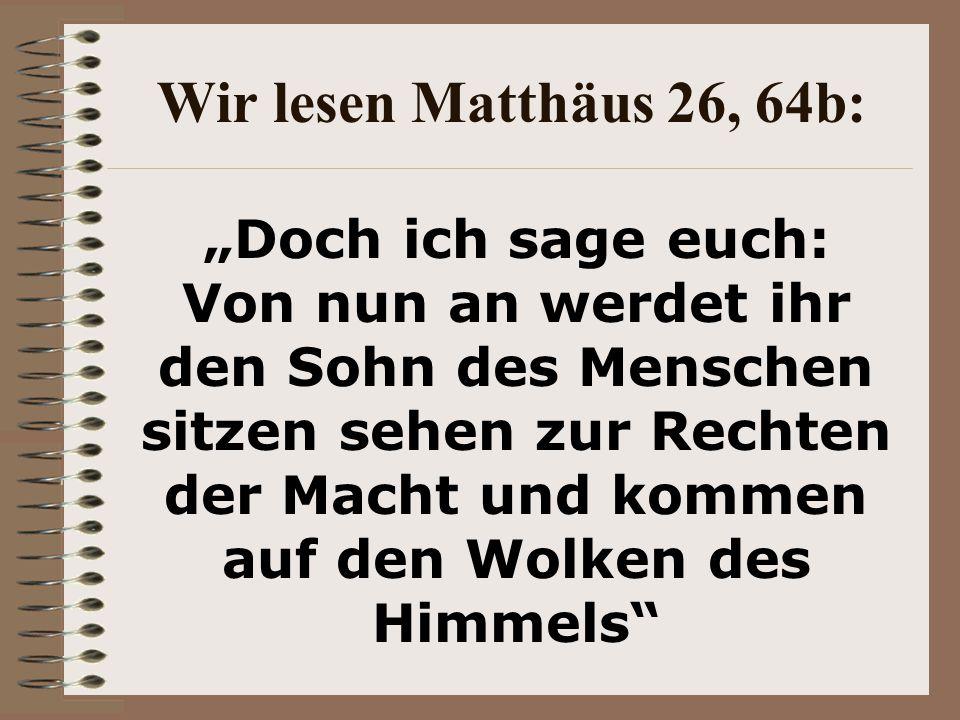 Wir lesen Matthäus 26, 64b: