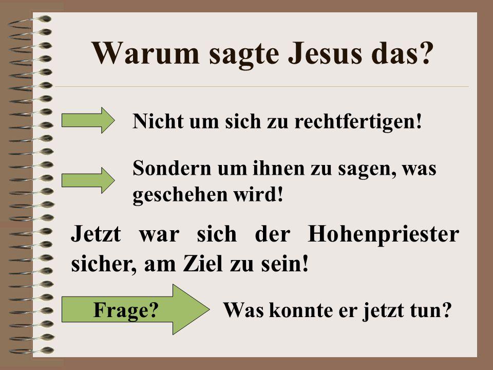 Warum sagte Jesus das Nicht um sich zu rechtfertigen! Sondern um ihnen zu sagen, was geschehen wird!