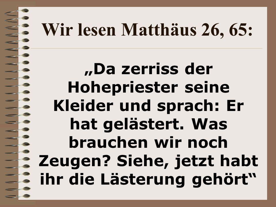 Wir lesen Matthäus 26, 65: