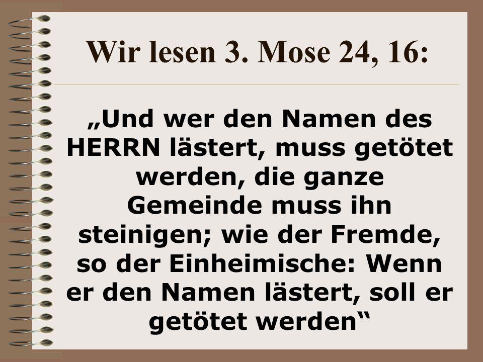 Wir lesen 3. Mose 24, 16:
