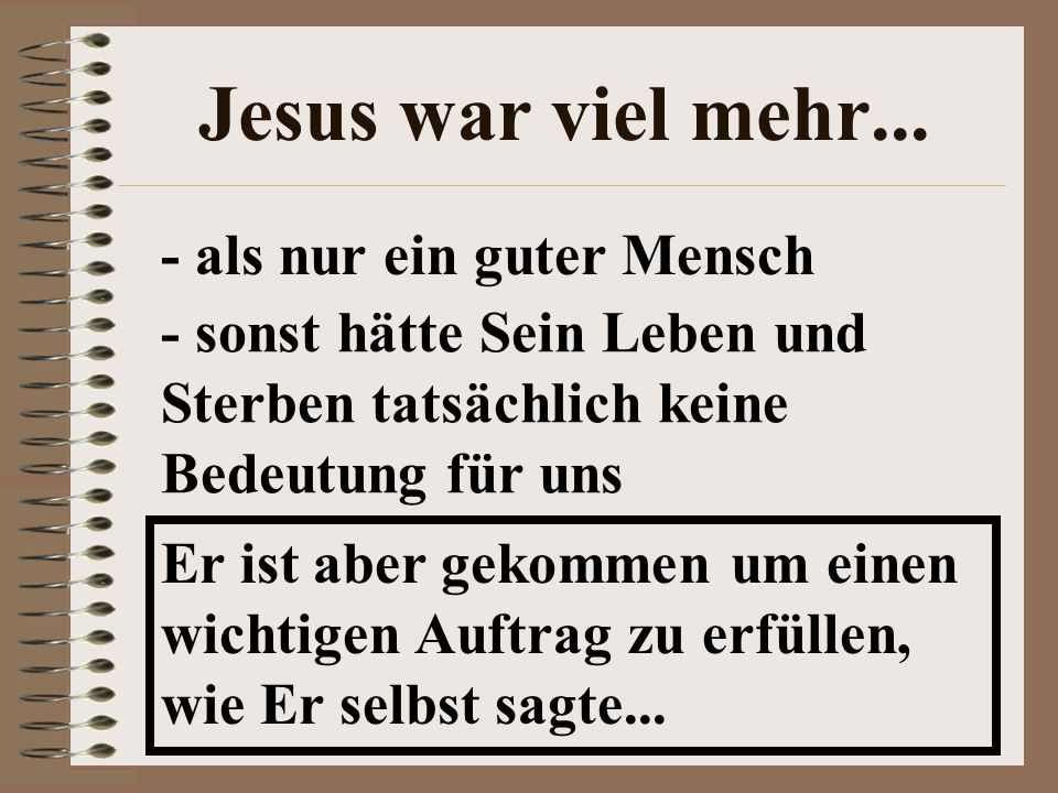 Jesus war viel mehr... - als nur ein guter Mensch