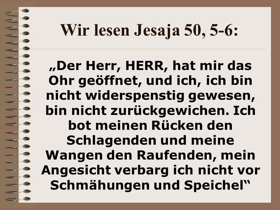 Wir lesen Jesaja 50, 5-6: