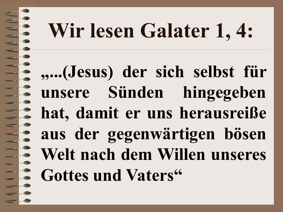 Wir lesen Galater 1, 4: