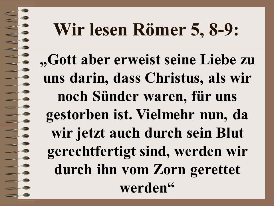 Wir lesen Römer 5, 8-9: