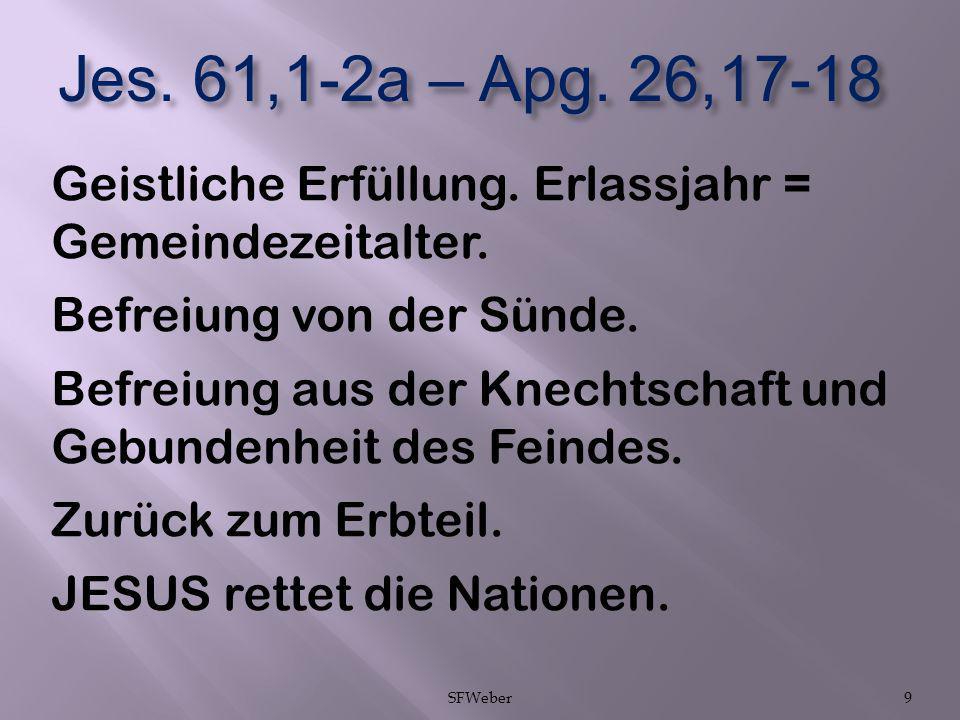 Jes. 61,1-2a – Apg. 26,17-18 Geistliche Erfüllung. Erlassjahr = Gemeindezeitalter. Befreiung von der Sünde.