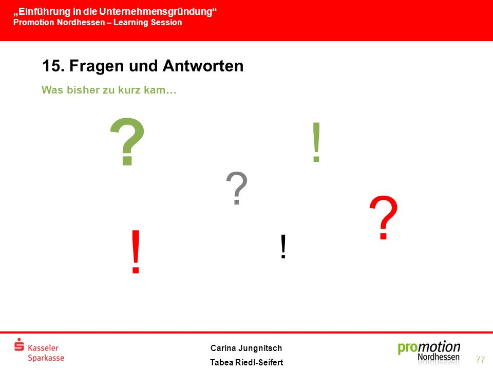 15. Fragen und Antworten Was bisher zu kurz kam… ! ! !