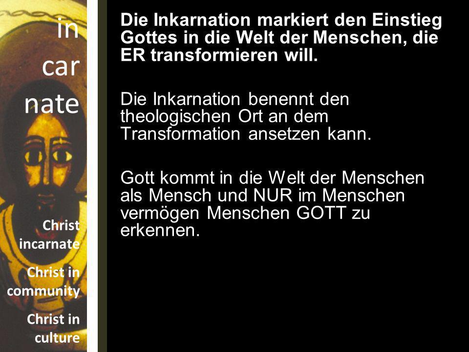 Die Inkarnation markiert den Einstieg Gottes in die Welt der Menschen, die ER transformieren will.